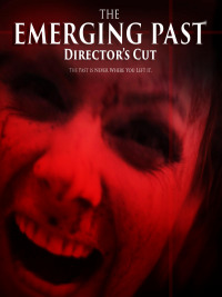 The Emerging Past Director&#39s Cut (2017)