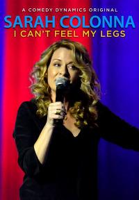 Sarah Colonna: I Can&#39t Feel My Legs (2015)