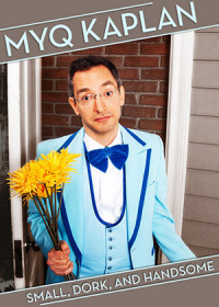 Myq Kaplan: Small, Dork and Handsome (2014)