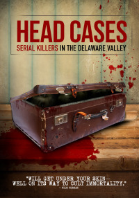 Head Cases: Serial Killers in the Delaware Valley (2013)