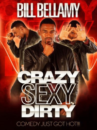 Bill Bellamy: Crazy Sexy Dirty (2012)