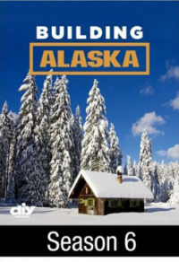 Building Alaska Season 6 (2017)