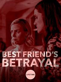 Best Friend&#39s Betrayal (2019)